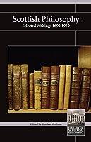 Scottish Philosophy: Selected Writings 1690-1950 (Library of Scottish Philosophy)