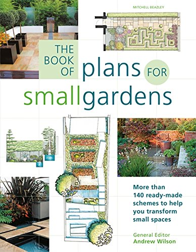 Book of Plans for Small Gardens: More Than 140 Ready-made Schemes to Help You Transform Small Spaces