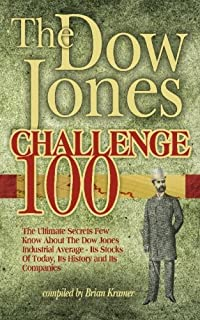 The Dow Jones Challenge 100: The Ultimate Secrets Of The Dow Jones Industrial Average - Its Stocks Of Today, Its History And Its Companies