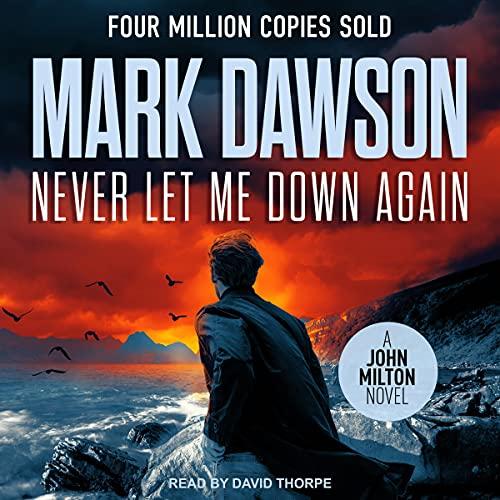 Never Let Me Down Again: John Milton Series, Book 19