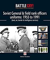 Soviet General & Field Rank Officers Uniforms: 1955 to 1991: Land, Air, Border & Intelligence Services (Battle Cry! Original Military Uniforms)