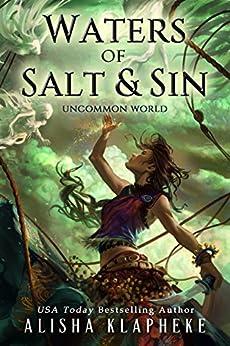 Waters of Salt and Sin: Uncommon World by [Alisha Klapheke]