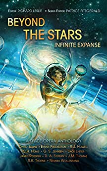 Beyond the Stars: Infinite Expanse: a space opera anthology by [Patrice Fitzgerald, R. A. Steffan, G. S.  Jennsen, David  Bruns, C.H. Hung, J.M.  Thomas, R.K. Thorne, R.J. Howell, Nemma Wollenfang, Ethan Freckleton, Jack Lyster, James Rossiter, Richard Leslie]