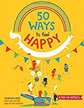 50 Ways to Feel Happy: Fun activities and ideas to build your happiness skills