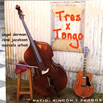 Patio, Rincón y Tangos
