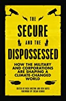 The Secure and the Dispossessed: How the Military and Corporations Are Shaping a Climate-Changed World (Transnational Institute)