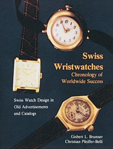 Swiss Wristwatches: Chronology of Worldwide Success Swiss Watch Design in Old Advertisements and Catalogs