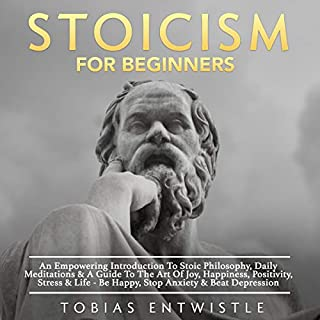 Stoicism for Beginners: An Empowering Introduction to Stoic Philosophy, Daily Meditations & a Guide to the Art of Joy, Happiness, Positivity, Stress & Life - Be Happy, Stop Anxiety & Beat Depression audiobook cover art