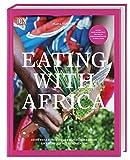 Eating with Africa: Meine Reise durch die afrikanischen Küchen. Ein Kochbuch mit Geschichten