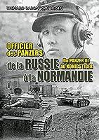 Officier Des Panzers De La Russie a La Normandie: Du Panzer III Au Koenigster