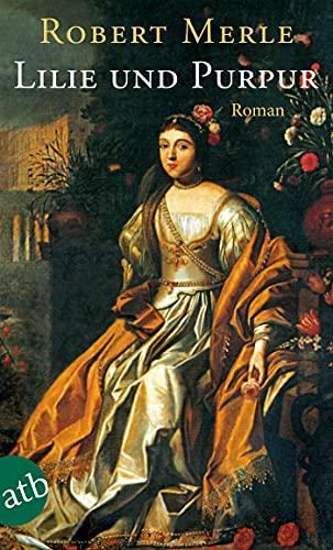 Lilie und Purpur: Roman (Fortune de France, Band 10)