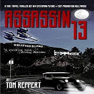 Assassin 13: A Time Travel Thriller Set in a Dystopian Future and 1927 Prohibition Hollywood audiobook cover art