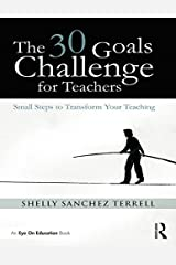 The 30 Goals Challenge for Teachers: Small Steps to Transform Your Teaching Kindle Edition