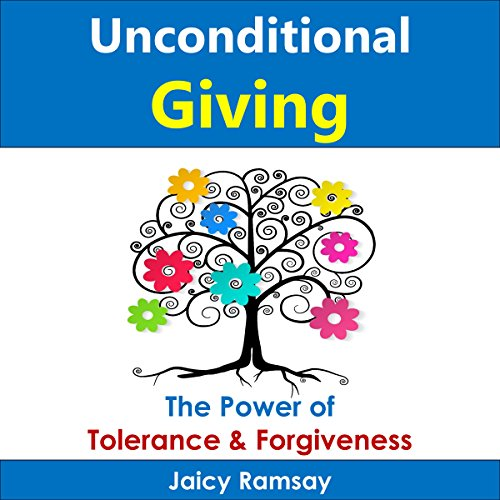 Unconditional Giving: The Power of Tolerance and Forgiveness audiobook cover art