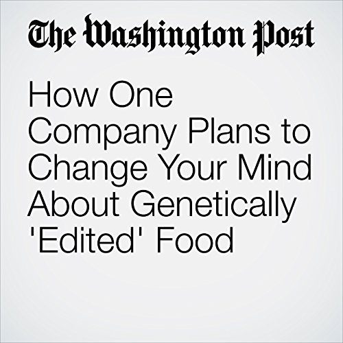 How One Company Plans to Change Your Mind About Genetically 'Edited' Food copertina