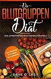 Die Blutgruppendiät: Das ultimative Kochbuch für Blutgruppe A mit 100 Rezepten zur Blutgruppenernährung nach Adamo, geeignet für Anfänger und...