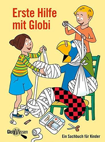 Erste Hilfe mit Globi: Ein Sachbuch für Kinder – Globi Wissen Band 2