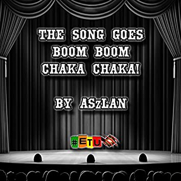 The Song Goes Boom Boom Chaka Chaka!