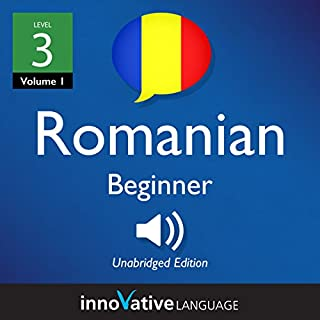 Learn Romanian - Level 3: Beginner Romanian     Volume 1: Lessons 1-25              By:                                                                                                                                 Innovative Language Learning LLC                               Narrated by:                                                                                                                                 RomanianPod101.com                      Length: 2 hrs and 57 mins     1 rating     Overall 5.0
