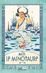 Moi, le Minotaure par Sylvie Baussier