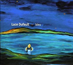 Bleu by Luce Dufault (2004-06-01)