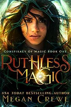 Ruthless Magic (Conspiracy of Magic Book 1) by [Megan Crewe]