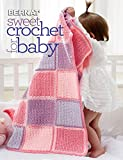 Sweet Crochet for Baby-Featuring Heirloom Blankets, a Christening Gown, Cozy Jackets, Cuddly Blankies, Toys and More