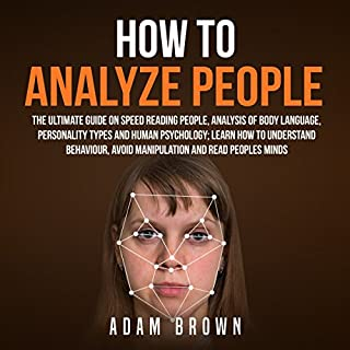How to Analyze People: The Ultimate Guide on Speed Reading People, Analysis of Body Language, Personality Types and Human Psychology; Learn How to Understand Behaviour and Read Peoples Minds audiobook cover art