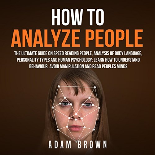 How to Analyze People: The Ultimate Guide on Speed Reading People, Analysis of Body Language, Personality Types and Human Psychology; Learn How to Understand Behaviour and Read Peoples Minds Titelbild