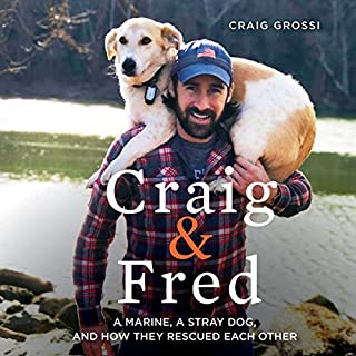 Craig & Fred     A Marine, a Stray Dog, and How They Rescued Each Other              By:                                                                                                                                 Craig Grossi                               Narrated by:                                                                                                                                 Craig Grossi                      Length: 7 hrs and 35 mins     184 ratings     Overall 4.8