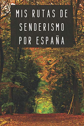 Mis Rutas De Senderismo Por España: 120 Páginas Con Espacios Diseñados Para Rellenar Con Todos Los Detalles De Las Rutas Que Vayas Realizando