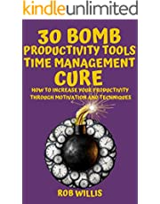 30 Bomb Productivity Tools: Time Management Cure: How To Increase Your Productivity Through Motivation And Techniques: How To Increase Your Productivity ... how to increase your productivity Book 3)
