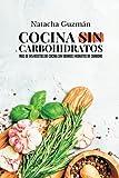 Cocina sin carbohidratos: Más de 145 recetas de cocina sin grandes hidratos de carbono