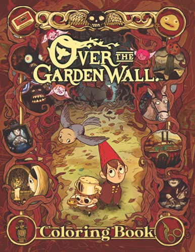 Over The Garden Wall Coloring Book: An Amazing Gift For Anyone Who Loves Spending Time On Coloring And Over The Garden Wall.