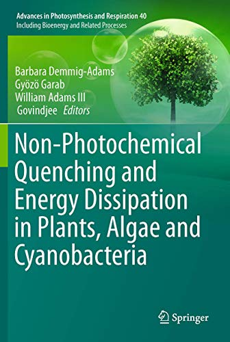 Non-Photochemical Quenching and Energy Dissipation in Plants, Algae and Cyanobacteria (Advances in Photosynthesis and Respiration)