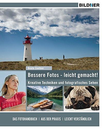Bessere Fotos - leicht gemacht!: Kreative Techniken und fotografisches Sehen