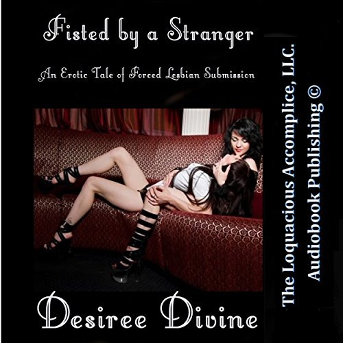 Fisted By a Stranger: An Erotic Tale of Forced Lesbian Submission cover art