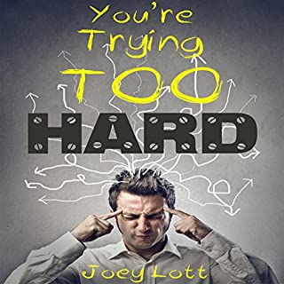 You're Trying Too Hard     The Direct Path to What Already Is              By:                                                                                                                                 Joey Lott                               Narrated by:                                                                                                                                 Joey Lott                      Length: 1 hr and 35 mins     28 ratings     Overall 4.6