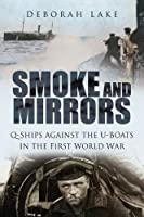 Smoke and Mirrors: Q-Ships Against the U-Boats in the First World War