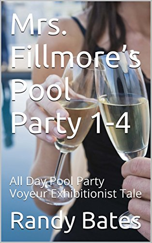 Mrs. Fillmore's Pool Party 1-4: All Day Pool Party Voyeur Exhibitionist Tale (English Edition)