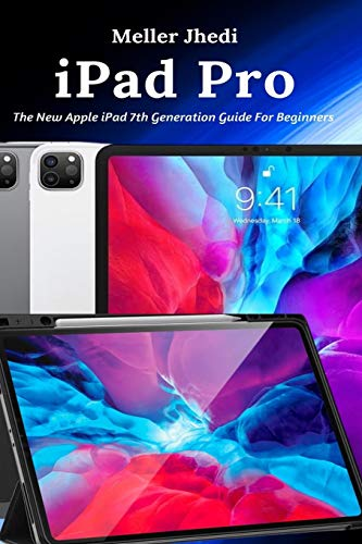 iPad Pro: The New Apple iPad 7th Generation Guide For Beginners
