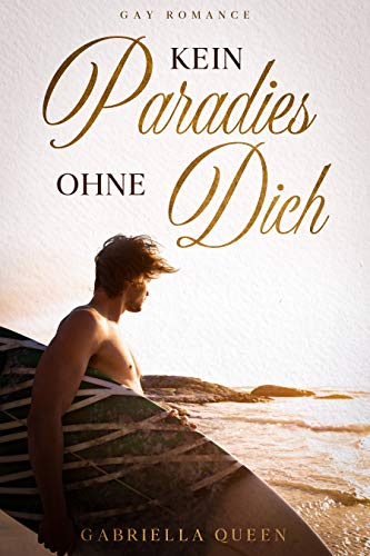Kein Paradies ohne Dich: Gay Romance Novelle