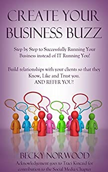 Create Your Business Buzz: Step by Step Guide to Successfully Running Your Business by [Becky Norwood, Traci Kincaid]