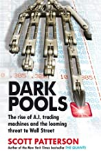 Dark Pools: The rise of A.I. trading machines and the looming threat to Wall Street by Scott Patterson (2013-07-04)