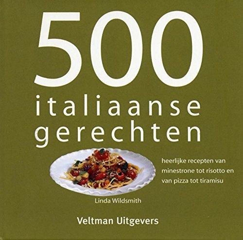 500 Italiaanse gerechten: heerlijke recepten van minestrone tot risotto en van pizza tot tiramisu
