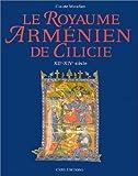 Le Royaume Arménien de Cilicie, XIIe-XIVe siècle