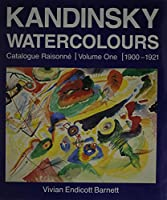 Kandinsky Watercolours: Catalogue Raisonne : 1900-1921