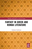 Fantasy in Greek and Roman Literature (Routledge Monographs in Classical Studies) (English Edition)