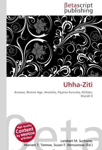 Uhha-Ziti: Arzawa, Bronze Age, Anatolia, Piyama-Kurunta, Hittites, Mursili II