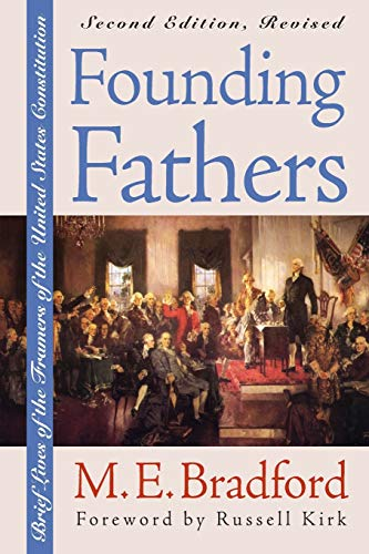 Founding Fathers: Brief Lives of the Framers of the United States Constitution?Second Edition, Revised